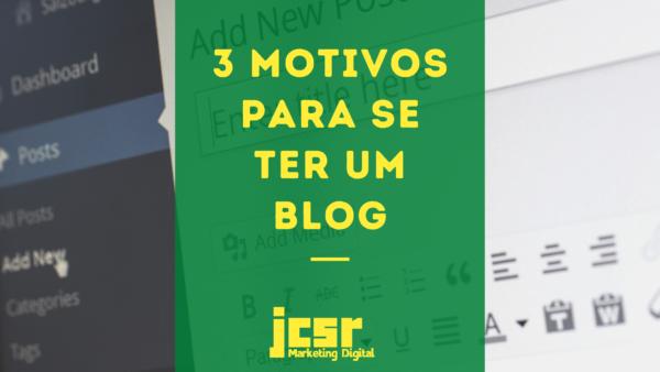 3 Motivos Para Se Ter Um Blog