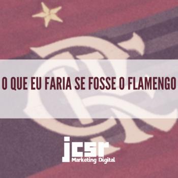 O Que Eu Faria Se Fosse O Flamengo